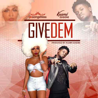 AK Songstress ft. Kuami Eugene – Give Dem (Prod. by Kuami Eugene)