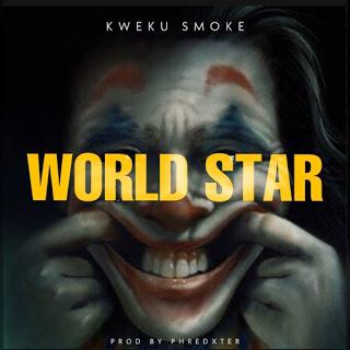 Kweku Smoke – Worldstar (Shatta Wale Diss)