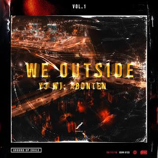 Ground Up Chale – We Outside (Y3 W) Abonten) Vol.1 (Full Album)