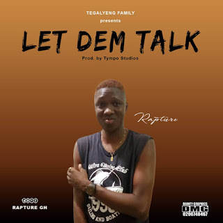 Rapture GH - Let Dem Talk (Prod. by Tympo Studios)