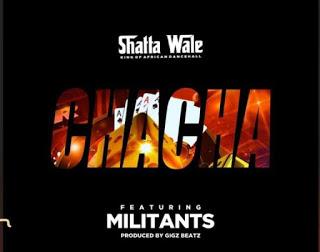 Shatta Wale – Chacha ft Militants (Prod By Gigbeatz)