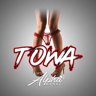 Alpha Bankz - Towa