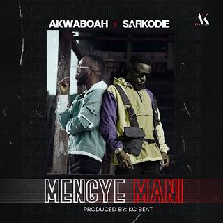 Akwaboah – Mengye Mani ft. Sarkodie (Prod. By Kc Beatz)