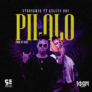 Strongman – Pilolo ft. KelvynBoy (Prod. by Nixie)