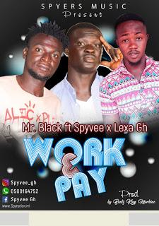 Mr Black x Lexa Gh x Spyvee - Work & Pay (Prod. By Beatz King Morhine)