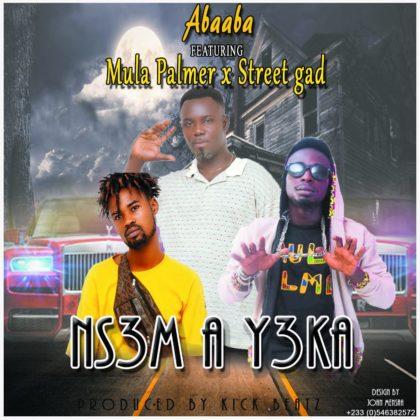Abaaba - Ns3m A Y3ka Ft. Mula Palmer & Street Gad (Prod. By Kick Beatz)