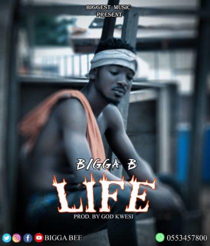 Bigga B - Life (Prod. By God Kwesi)