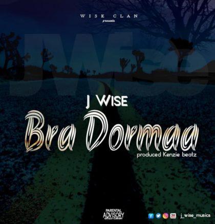 J Wise - Bra Dormaa (Prod. By Kenzie Beatz)