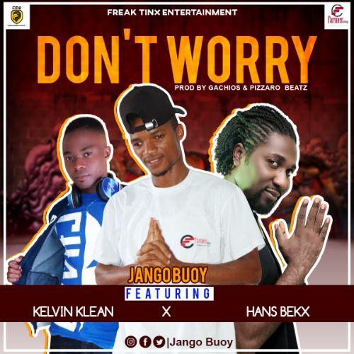 Jango Buoy - Don`t Worry Ft. Kelvin Klean x Hans Bekx (Prod. By Gachios x Pizzaro Beatz)