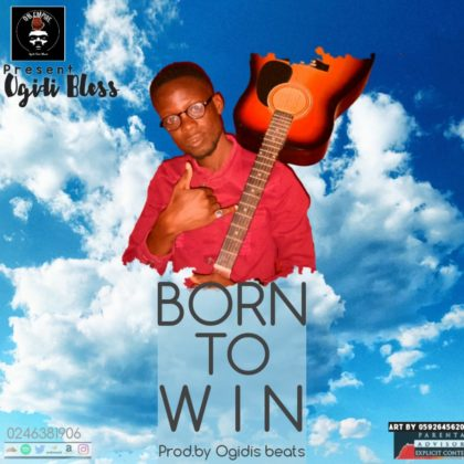 Ogidi Bless - Born To Win (Prod. By Ogidis Beats)