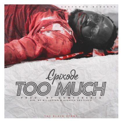 Epixode – Too Much (Prod. by GomezBeatx)