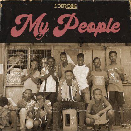 J.Derobie – My People (Prod. By Beatz Fada)