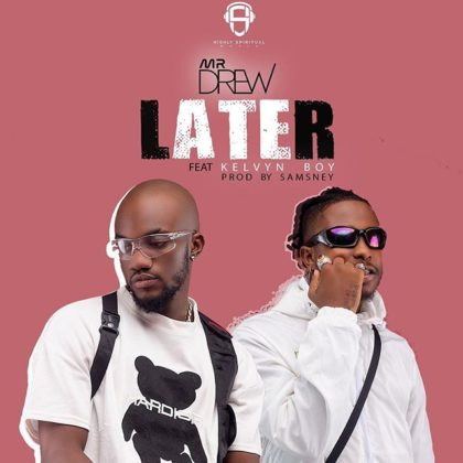 Mr Drew – Later Ft Kelvyn Boy (Prod. by Samsney)