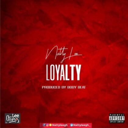 Natty Lee – Loyalty (Prod. by Body Beatz)