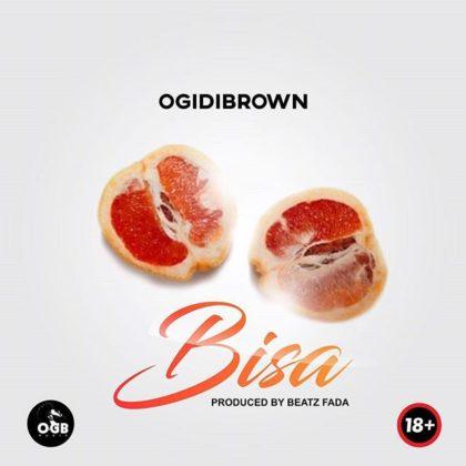 Ogidibrown – Bisa (Prod. By Beatz Fada)