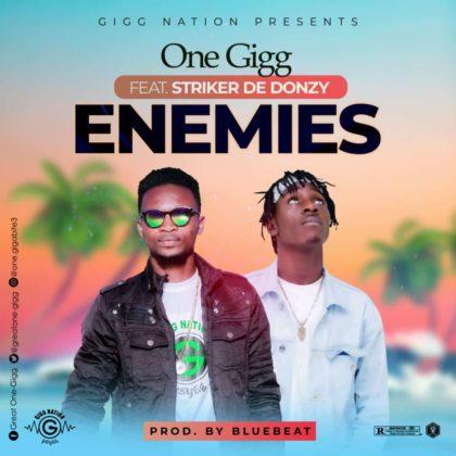 One - Gigg - Enemies ft. Striker De Donzy {Prod By BlueBeatz}