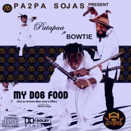 Patapaa – My Dog Food Ft Bowtie (Lilwin & Article Wan Diss)