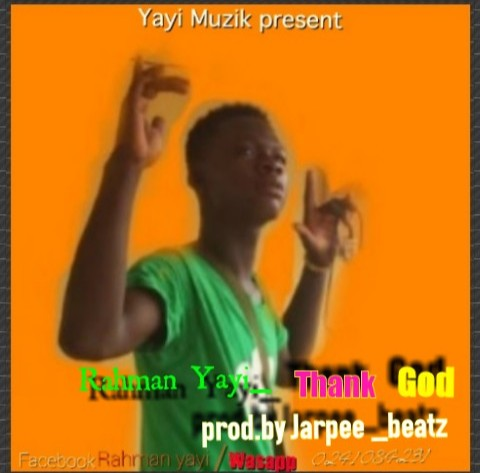 Rahman Yayi - Thank God (Prod. By Jarpee Beatz)