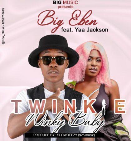 Big Eben - Twinkie Winky Baby Ft. Yaa Jackson (Prod.By Slowdeezy)